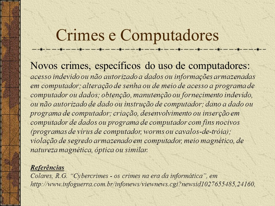 Crimes e Computadores Novos crimes, específicos do uso de computadores: