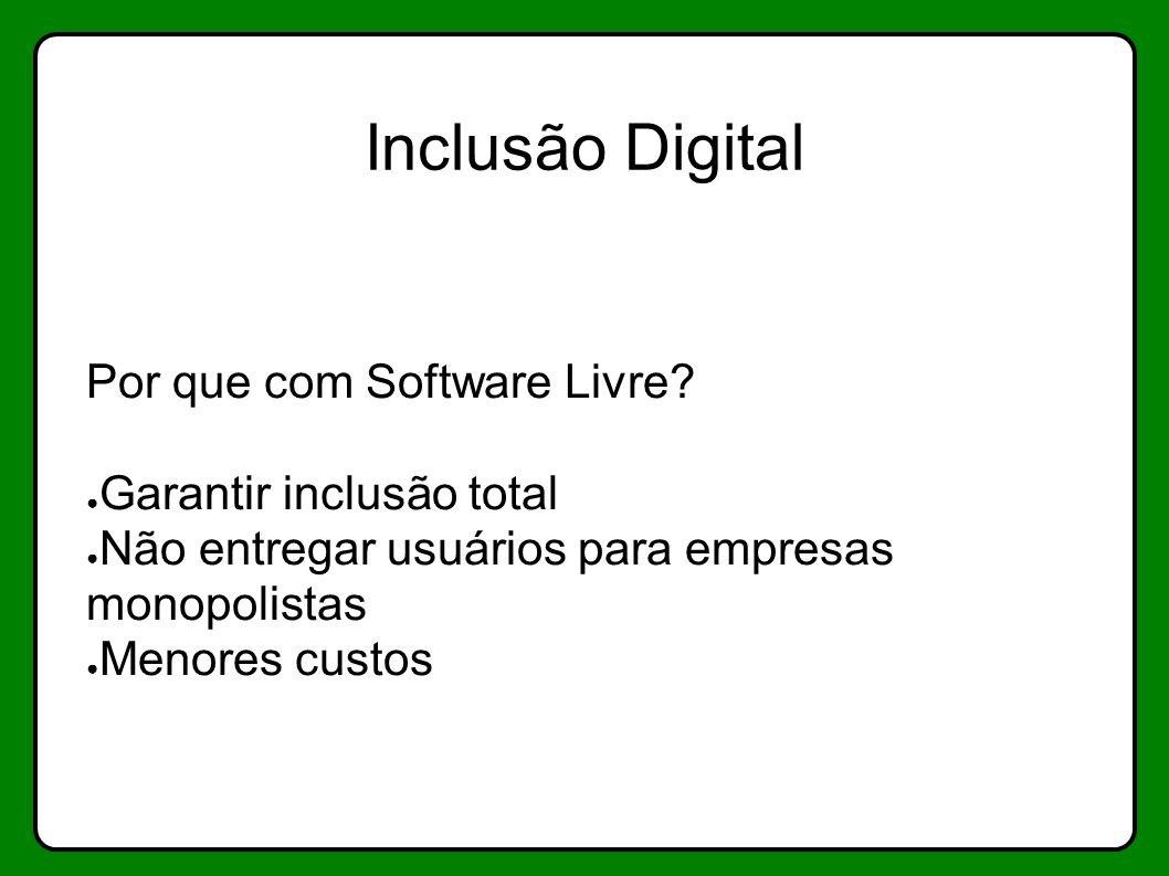 Inclusão Digital Por que com Software Livre Garantir inclusão total