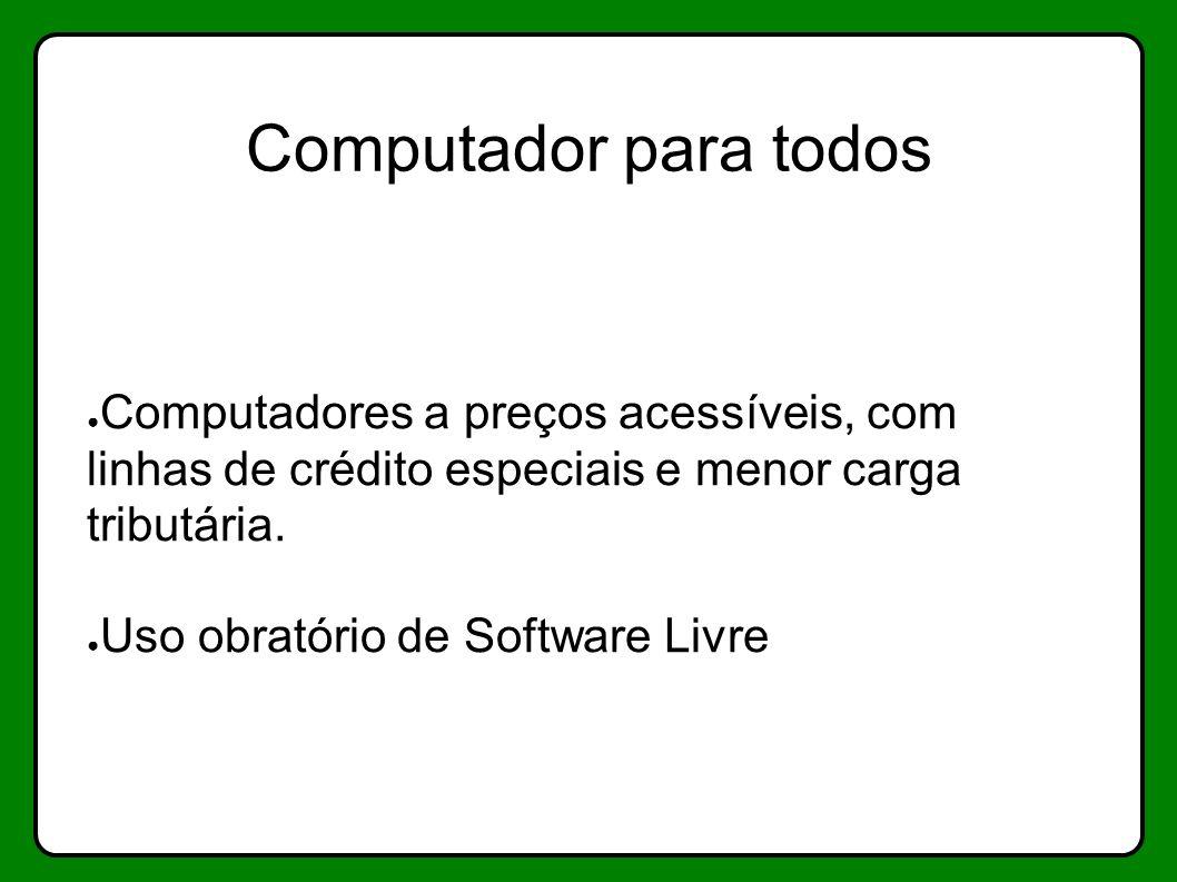 Computador para todos Computadores a preços acessíveis, com linhas de crédito especiais e menor carga tributária.