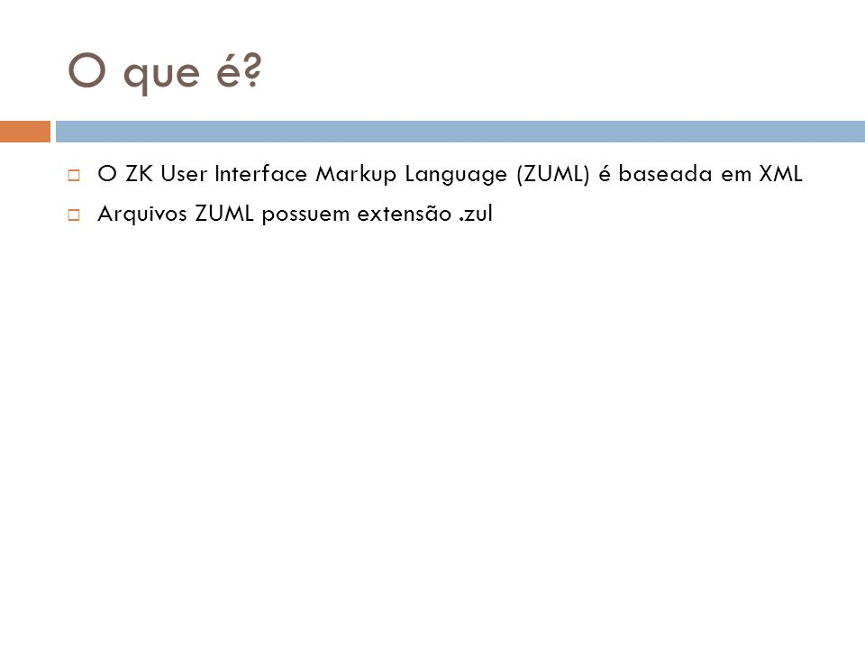 O que é O ZK User Interface Markup Language (ZUML) é baseada em XML