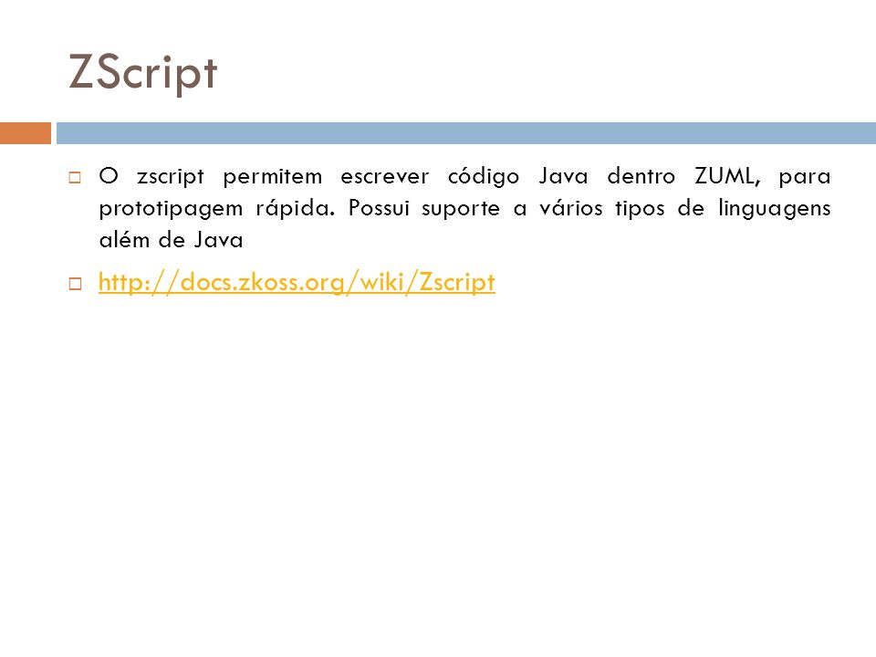 ZScript http://docs.zkoss.org/wiki/Zscript