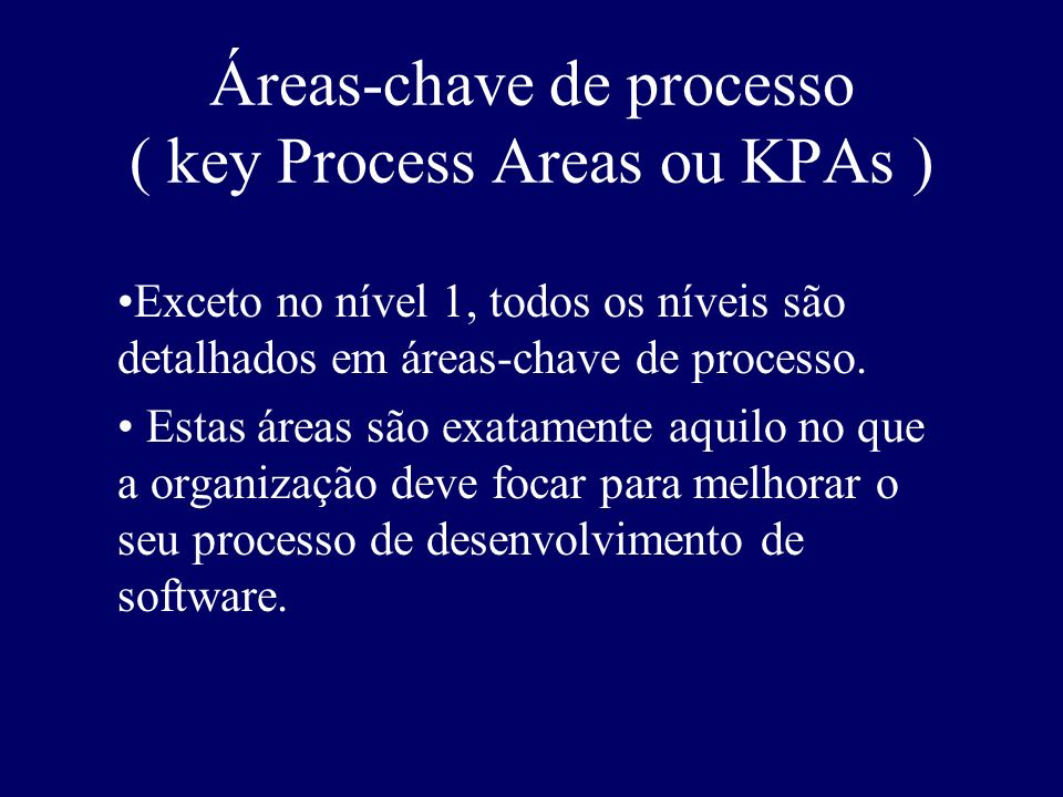 Áreas-chave de processo ( key Process Areas ou KPAs )