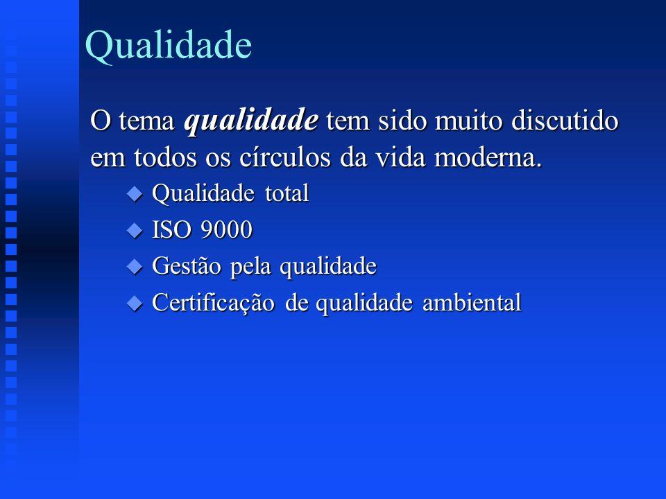 QualidadeO tema qualidade tem sido muito discutido em todos os círculos da vida moderna. Qualidade total.