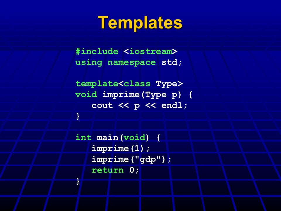 Templates #include <iostream> using namespace std;
