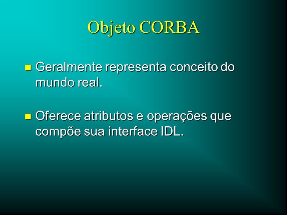 Objeto CORBA Geralmente representa conceito do mundo real.