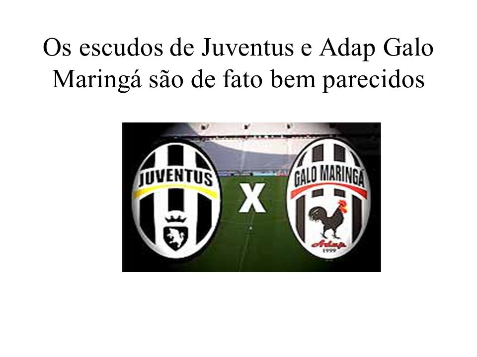 Os escudos de Juventus e Adap Galo Maringá são de fato bem parecidos