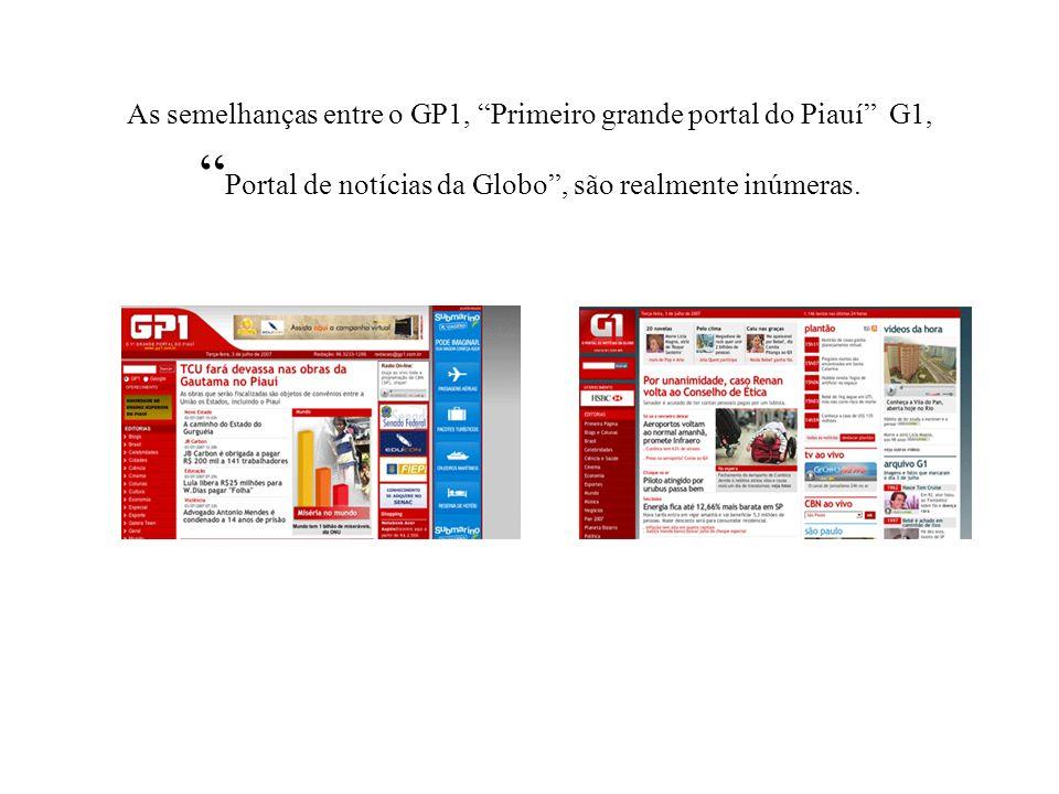 As semelhanças entre o GP1, Primeiro grande portal do Piauí G1, Portal de notícias da Globo , são realmente inúmeras.