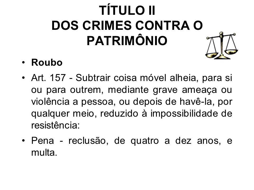 TÍTULO II DOS CRIMES CONTRA O PATRIMÔNIO