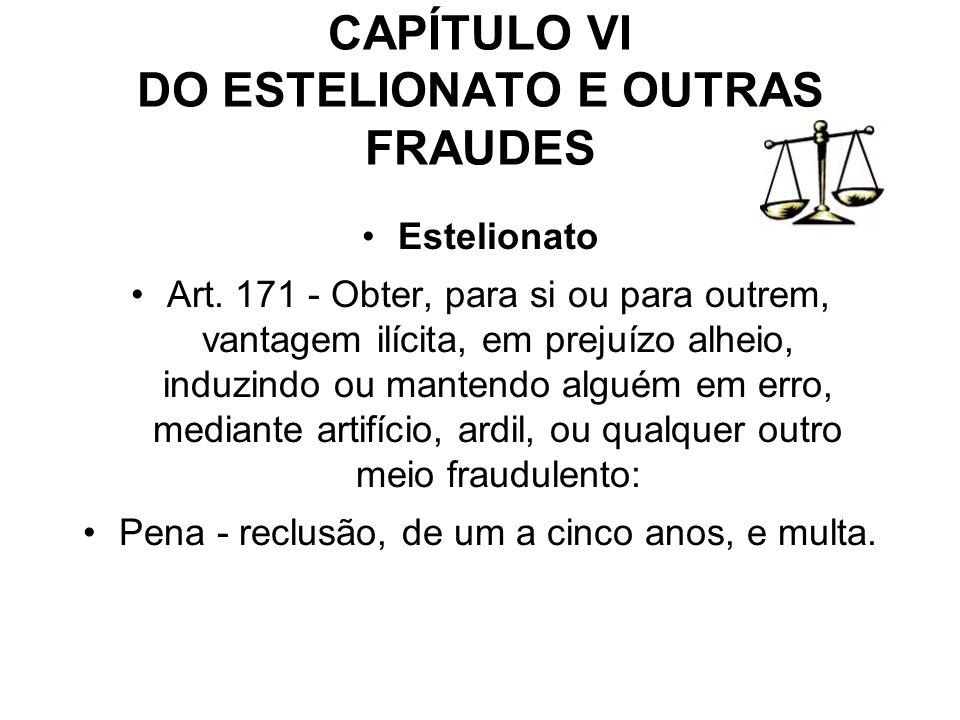 CAPÍTULO VI DO ESTELIONATO E OUTRAS FRAUDES