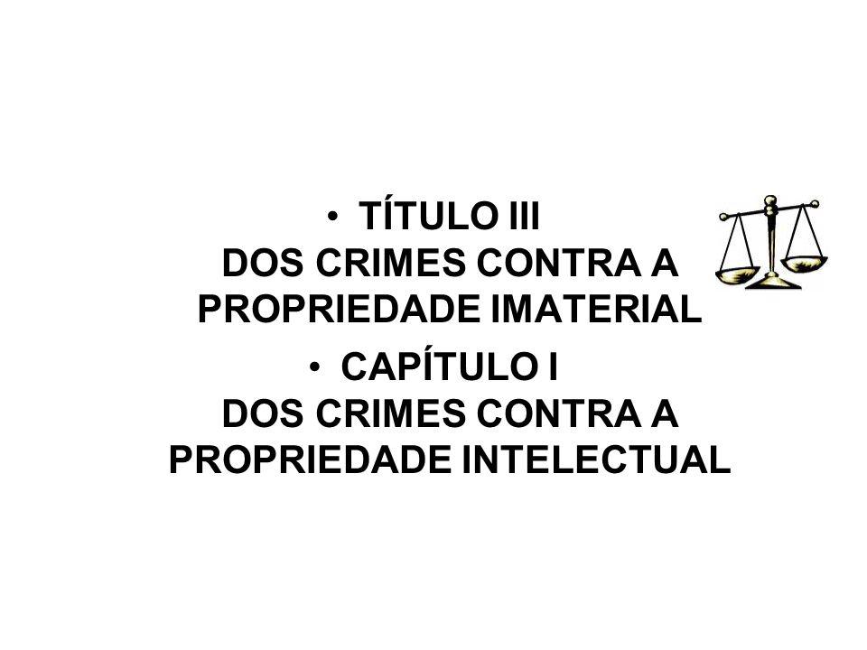 TÍTULO III DOS CRIMES CONTRA A PROPRIEDADE IMATERIAL