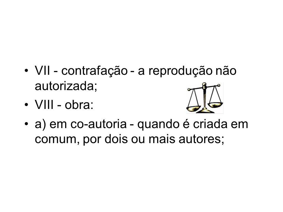 VII - contrafação - a reprodução não autorizada;