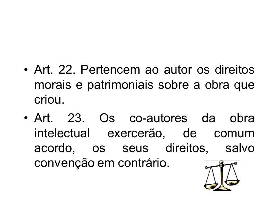Art. 22. Pertencem ao autor os direitos morais e patrimoniais sobre a obra que criou.