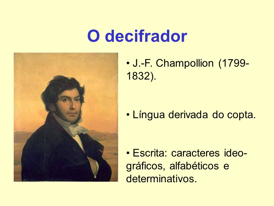 O decifrador J.-F. Champollion (1799-1832). Língua derivada do copta.