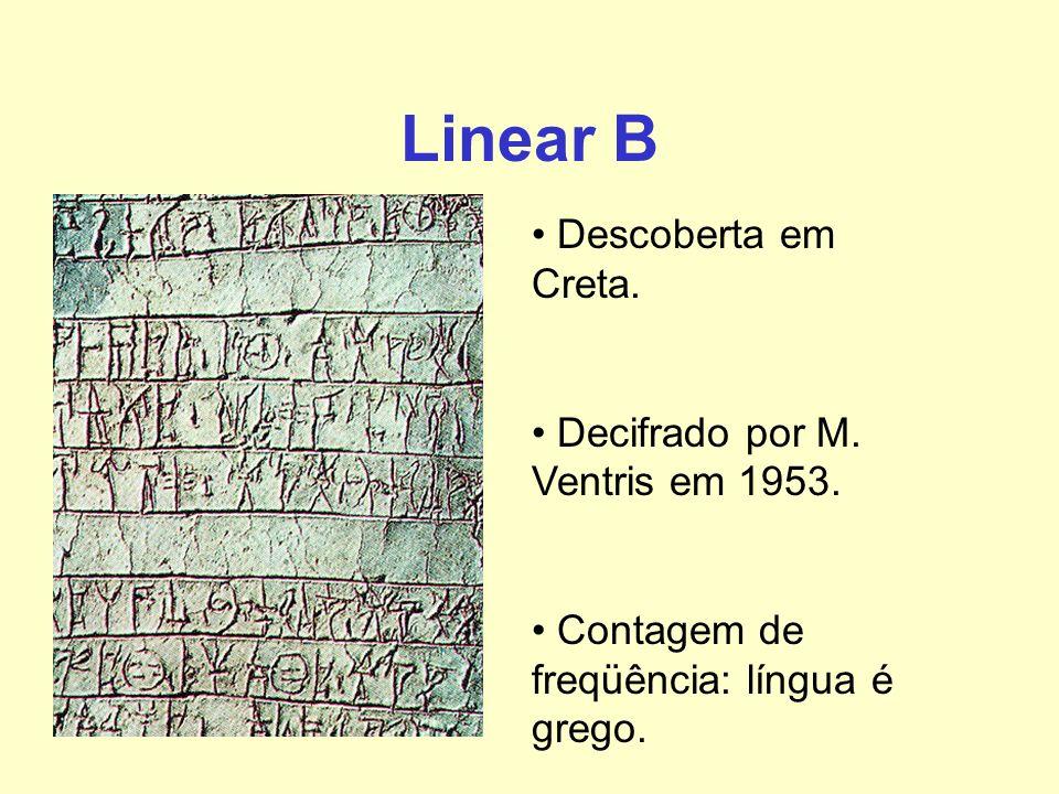Linear B Descoberta em Creta. Decifrado por M. Ventris em 1953.