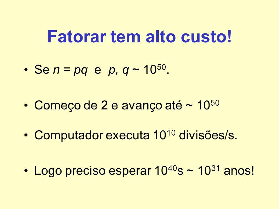 Fatorar tem alto custo! Se n = pq e p, q ~ 1050.