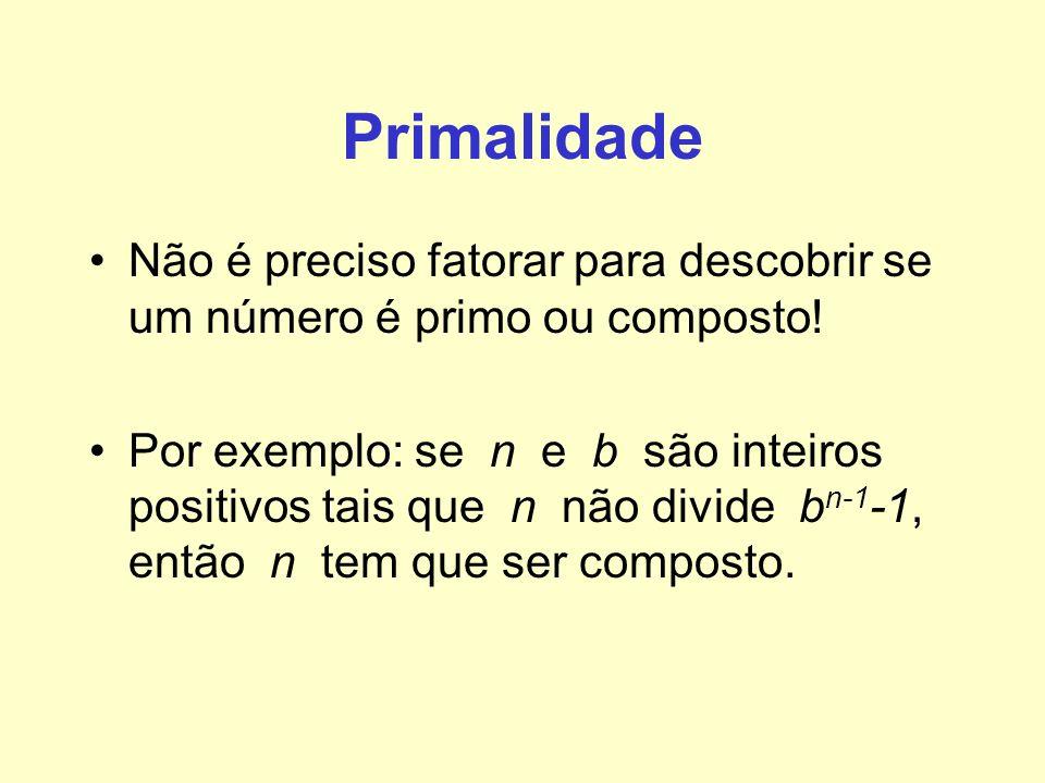 Primalidade Não é preciso fatorar para descobrir se um número é primo ou composto!