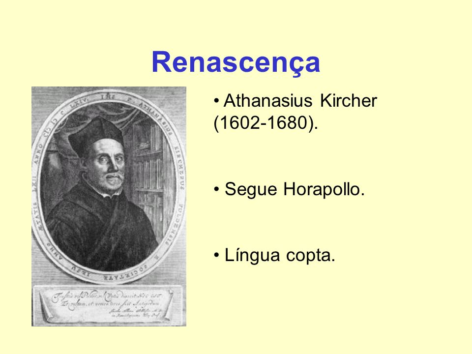 Renascença Athanasius Kircher (1602-1680). Segue Horapollo.