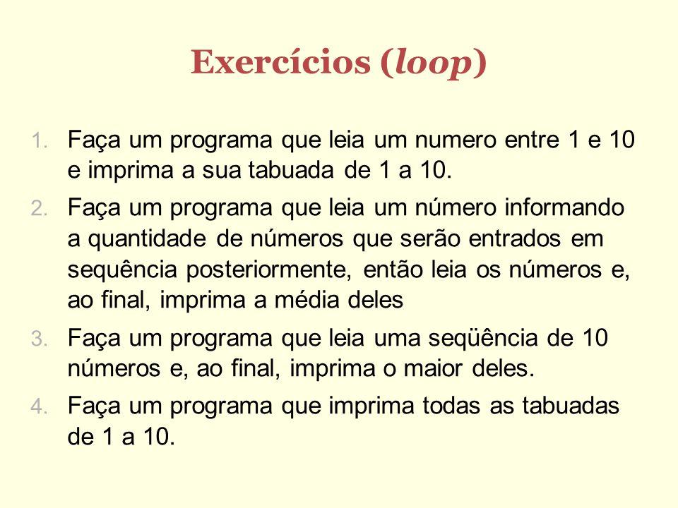 Exercícios (loop)Faça um programa que leia um numero entre 1 e 10 e imprima a sua tabuada de 1 a 10.