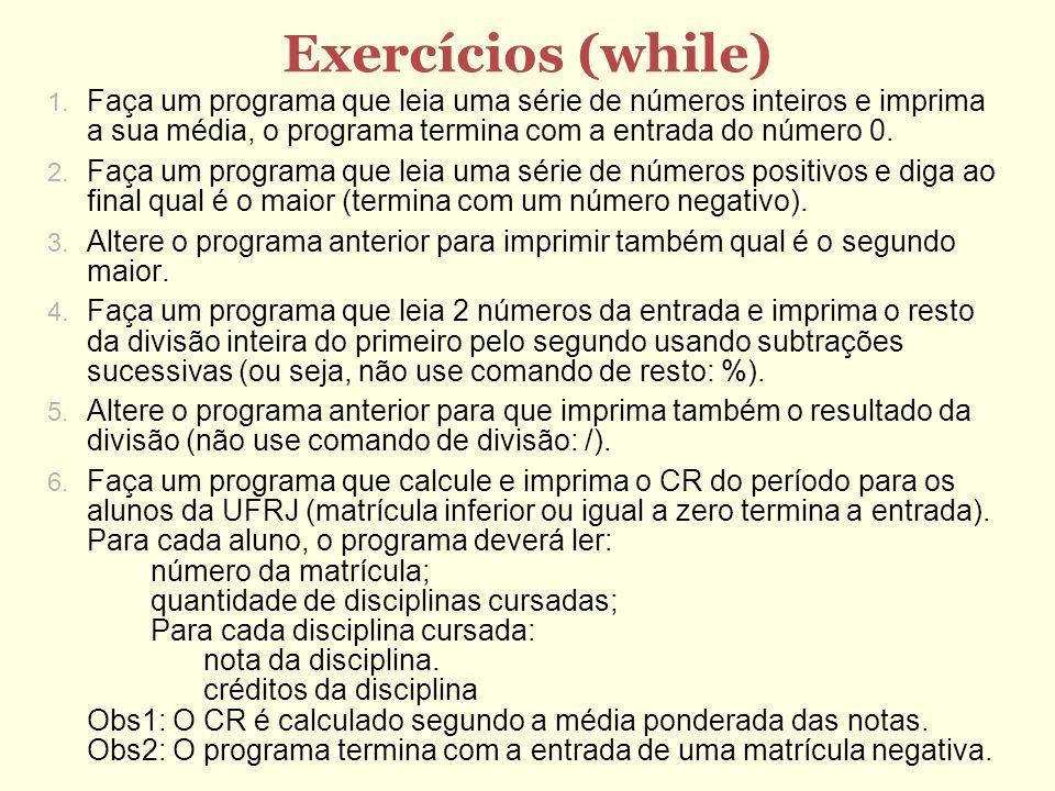 Exercícios (while) Faça um programa que leia uma série de números inteiros e imprima a sua média, o programa termina com a entrada do número 0.