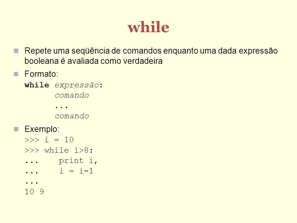 whileRepete uma seqüência de comandos enquanto uma dada expressão booleana é avaliada como verdadeira.