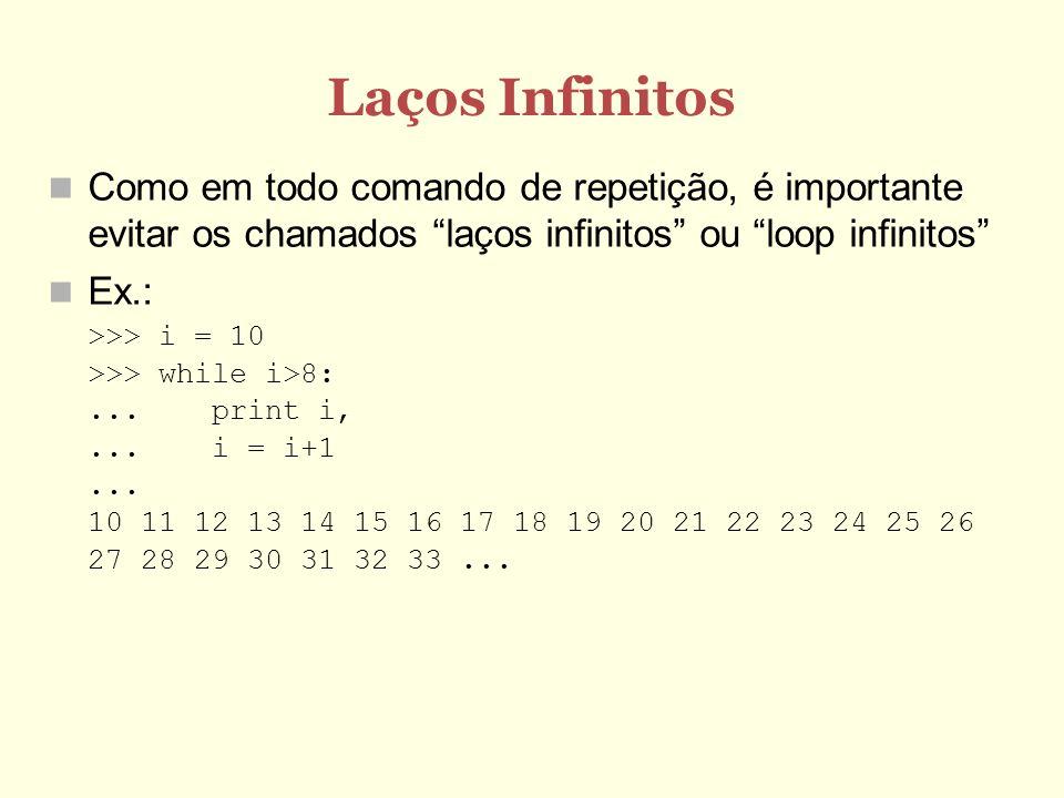 Laços InfinitosComo em todo comando de repetição, é importante evitar os chamados laços infinitos ou loop infinitos