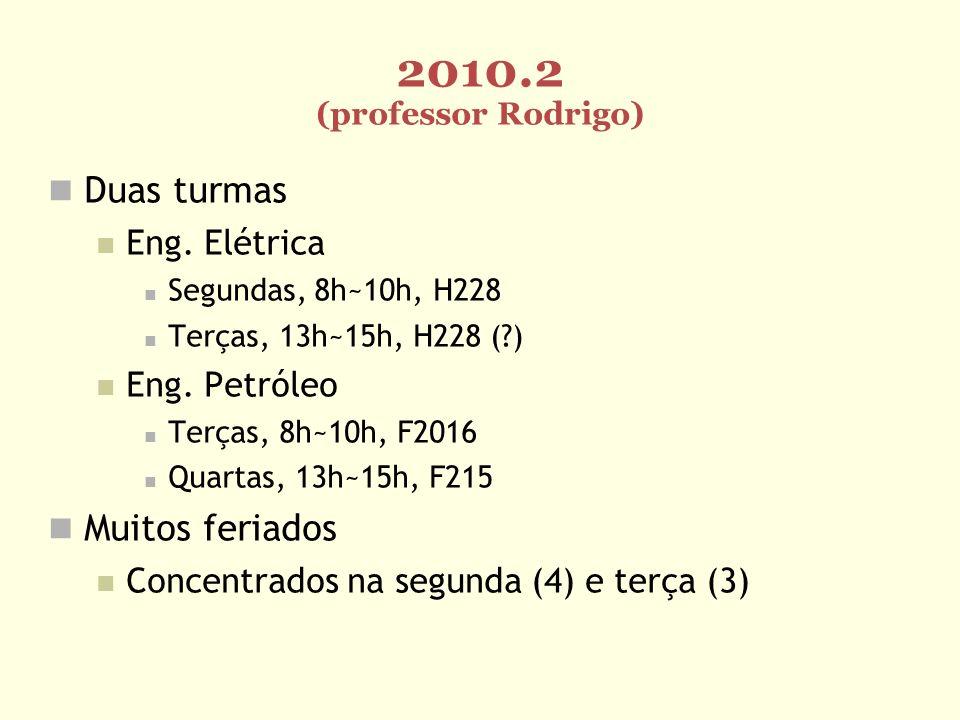 2010.2 (professor Rodrigo) Duas turmas Muitos feriados Eng. Elétrica