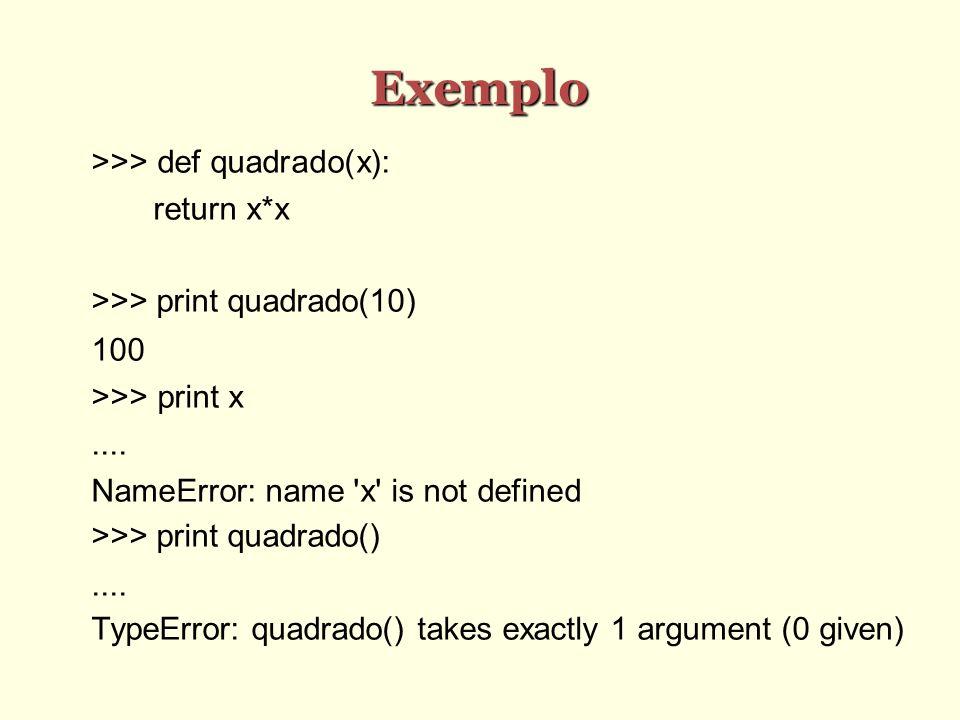 Exemplo >>> def quadrado(x): return x*x