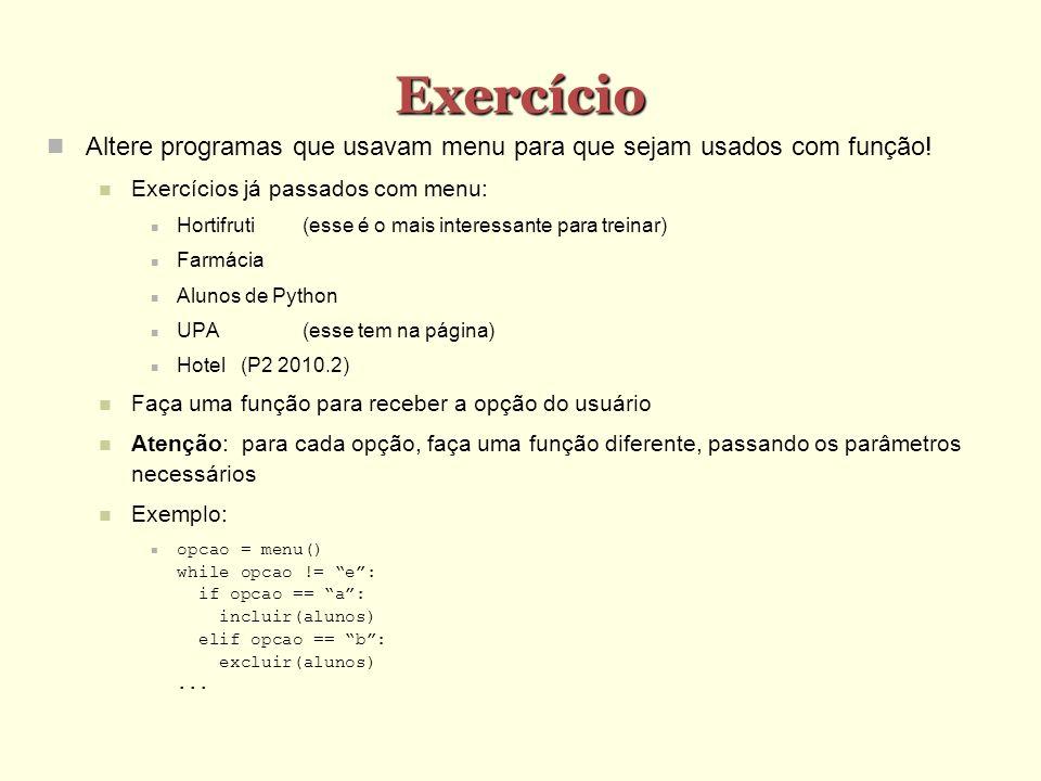 Exercício Altere programas que usavam menu para que sejam usados com função! Exercícios já passados com menu: