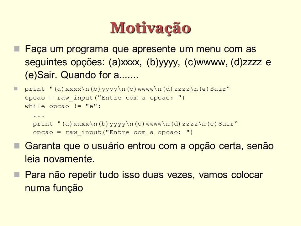 Motivação Faça um programa que apresente um menu com as seguintes opções: (a)xxxx, (b)yyyy, (c)wwww, (d)zzzz e (e)Sair. Quando for a.......