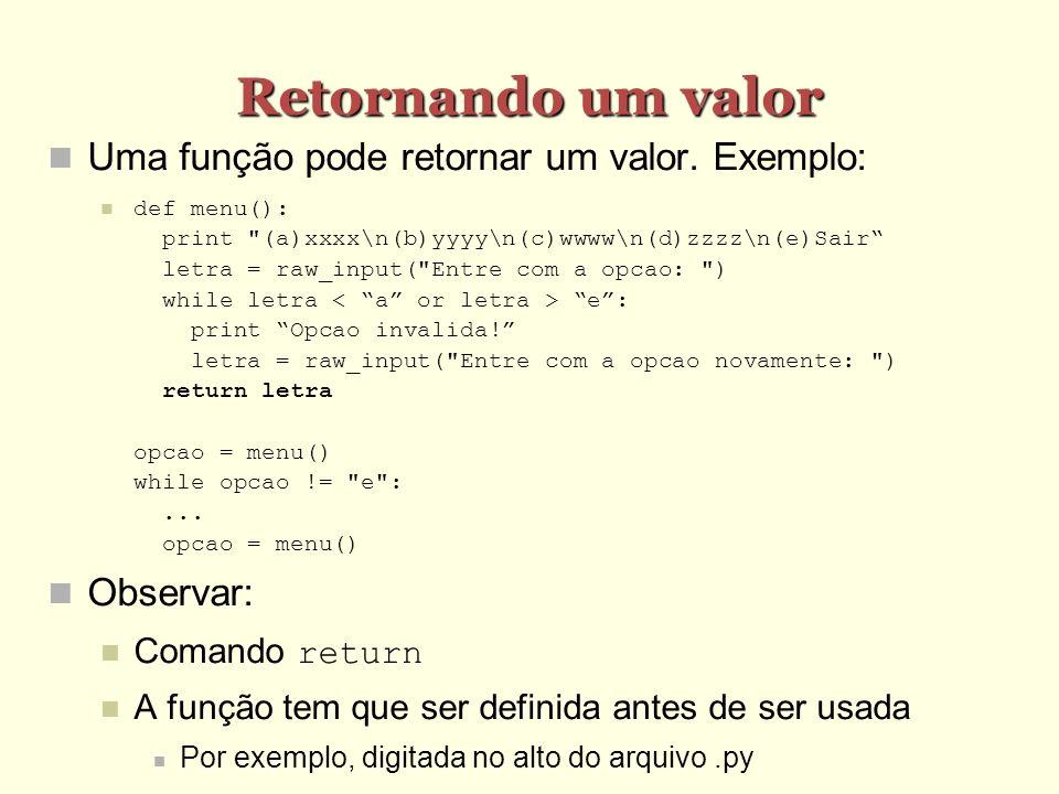 Retornando um valor Uma função pode retornar um valor. Exemplo: