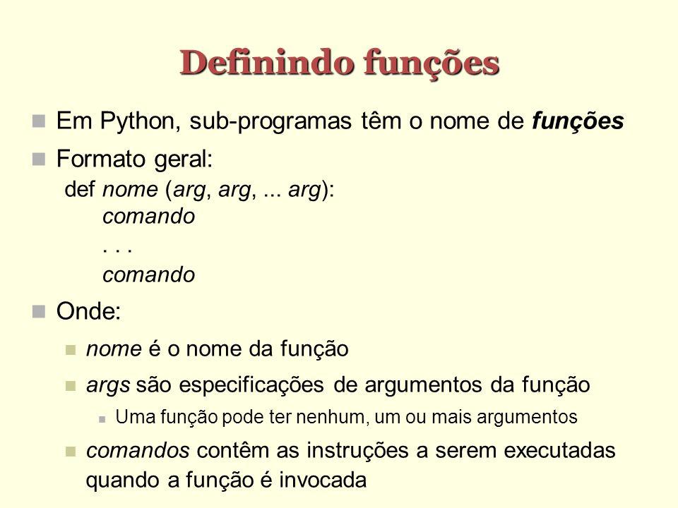 Definindo funções Em Python, sub-programas têm o nome de funções