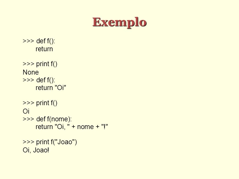 Exemplo >>> def f(): return >>> print f()‏ None