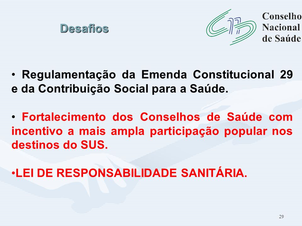 Desafios Regulamentação da Emenda Constitucional 29 e da Contribuição Social para a Saúde.