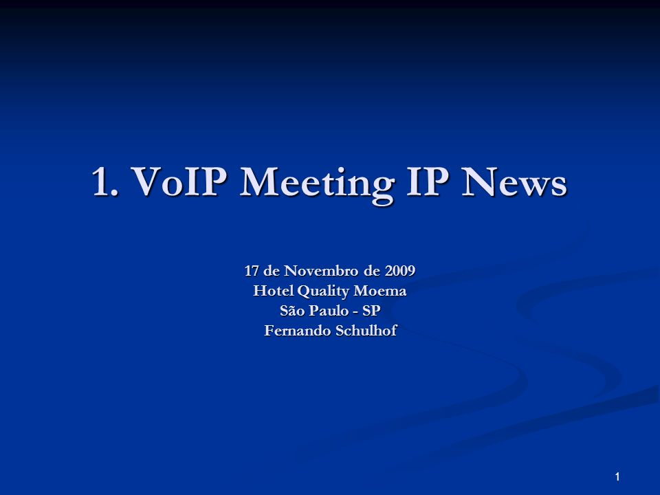 1. VoIP Meeting IP News 17 de Novembro de 2009 Hotel Quality Moema São Paulo - SP Fernando Schulhof