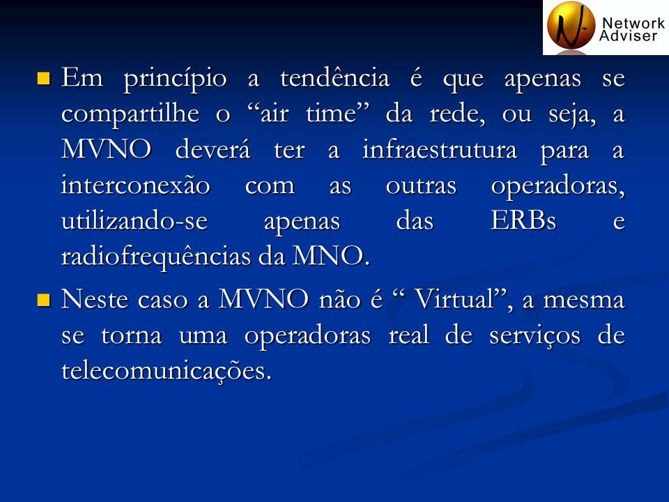 Em princípio a tendência é que apenas se compartilhe o air time da rede, ou seja, a MVNO deverá ter a infraestrutura para a interconexão com as outras operadoras, utilizando-se apenas das ERBs e radiofrequências da MNO.
