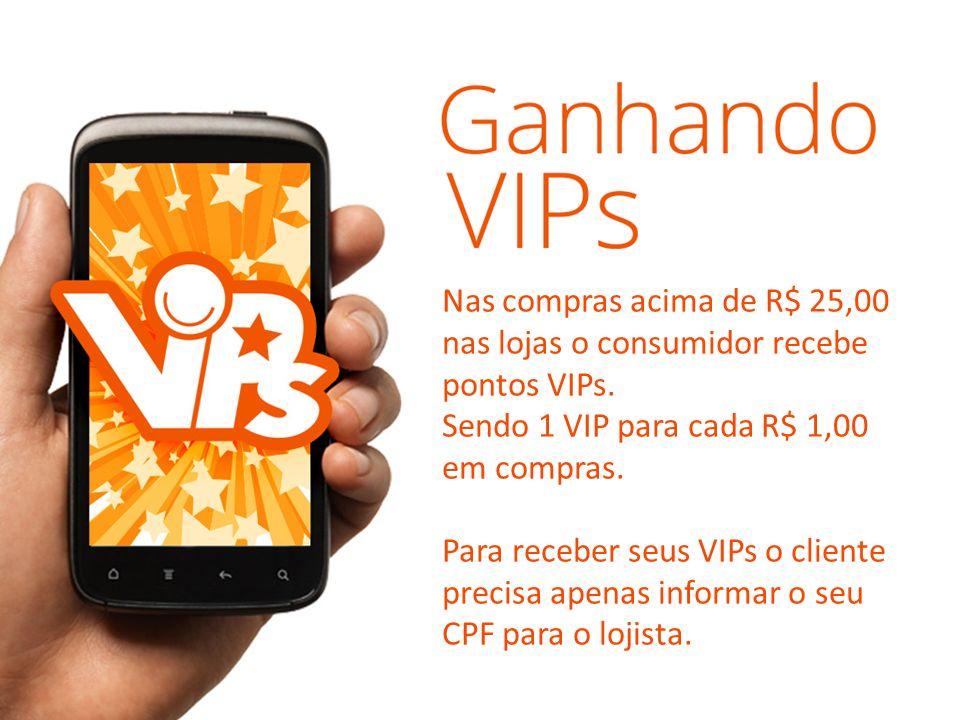 Nas compras acima de R$ 25,00 nas lojas o consumidor recebe pontos VIPs.