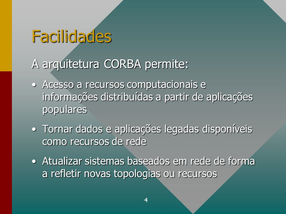 Facilidades A arquitetura CORBA permite: