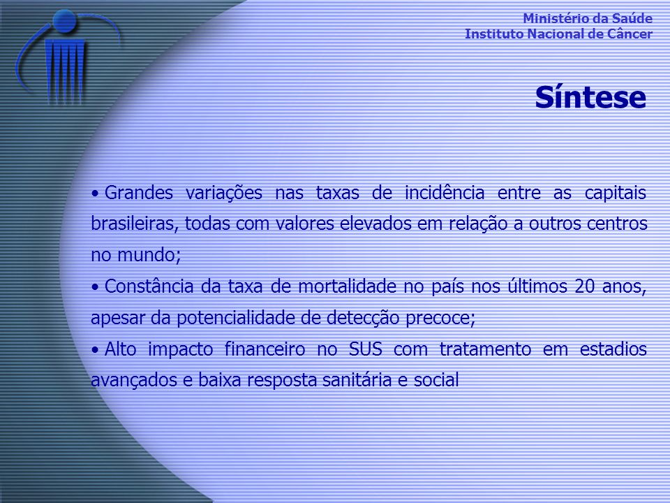 Síntese Grandes variações nas taxas de incidência entre as capitais brasileiras, todas com valores elevados em relação a outros centros no mundo;