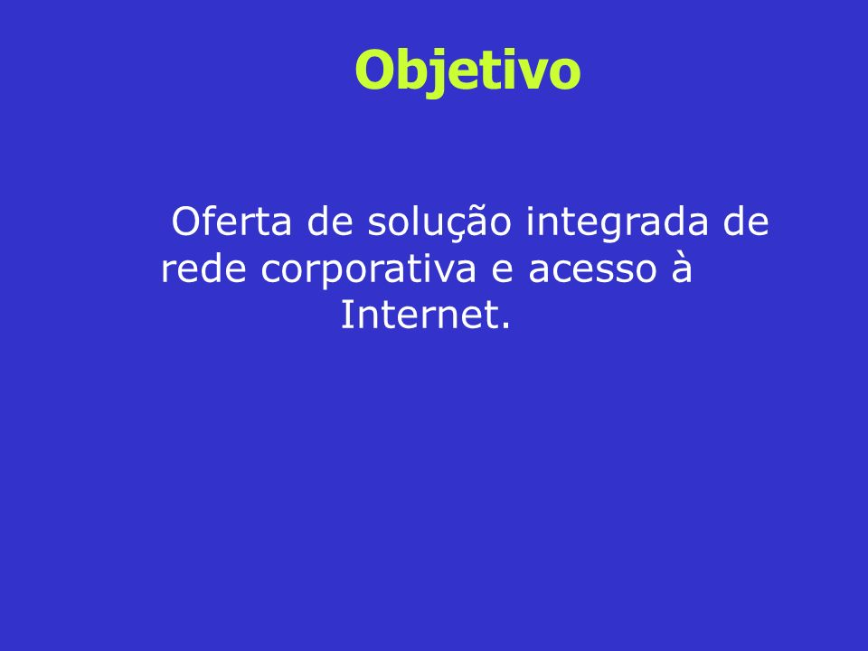 Oferta de solução integrada de rede corporativa e acesso à Internet.