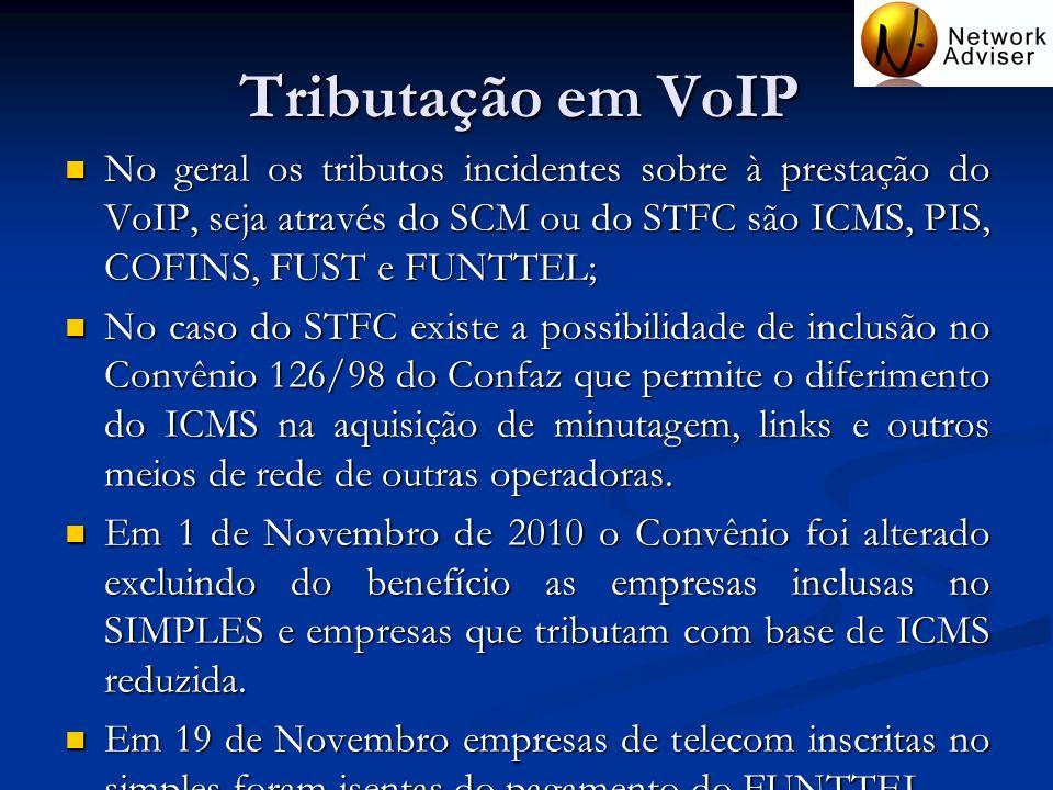 Tributação em VoIP No geral os tributos incidentes sobre à prestação do VoIP, seja através do SCM ou do STFC são ICMS, PIS, COFINS, FUST e FUNTTEL;