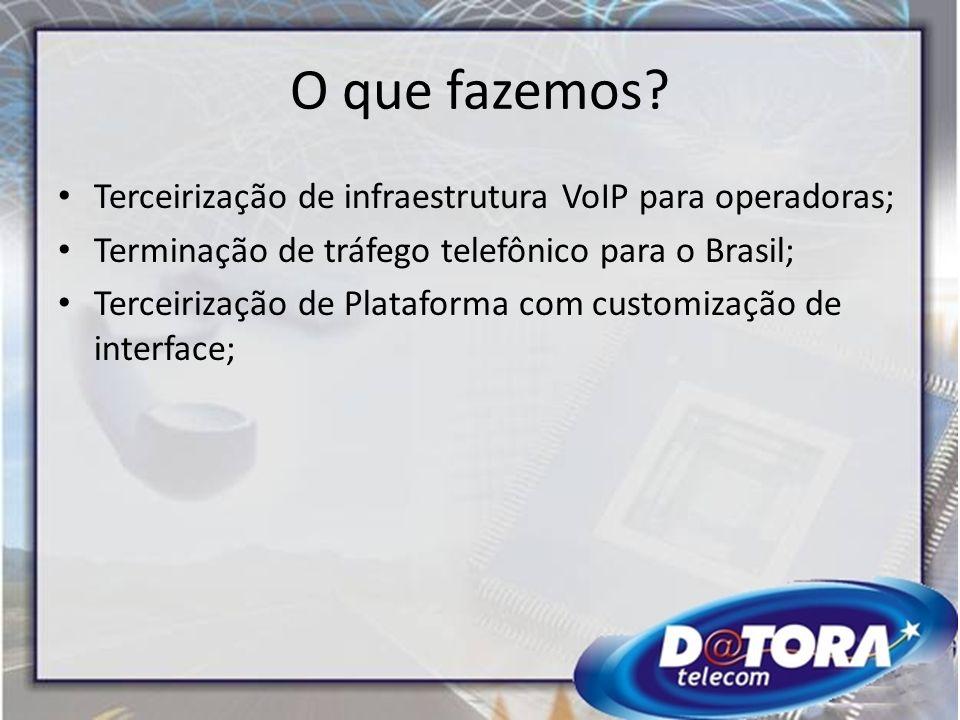 O que fazemos Terceirização de infraestrutura VoIP para operadoras;