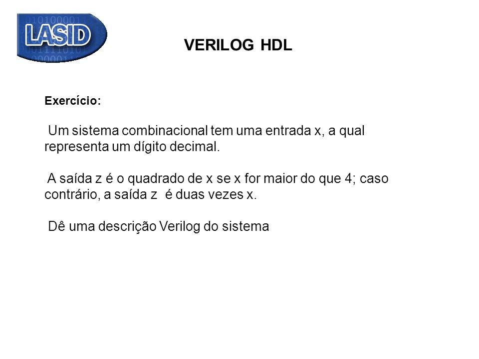 VERILOG HDL Exercício: Um sistema combinacional tem uma entrada x, a qual representa um dígito decimal.