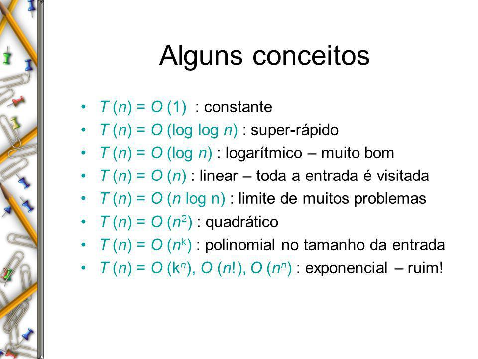 Alguns conceitos T (n) = O (1) : constante