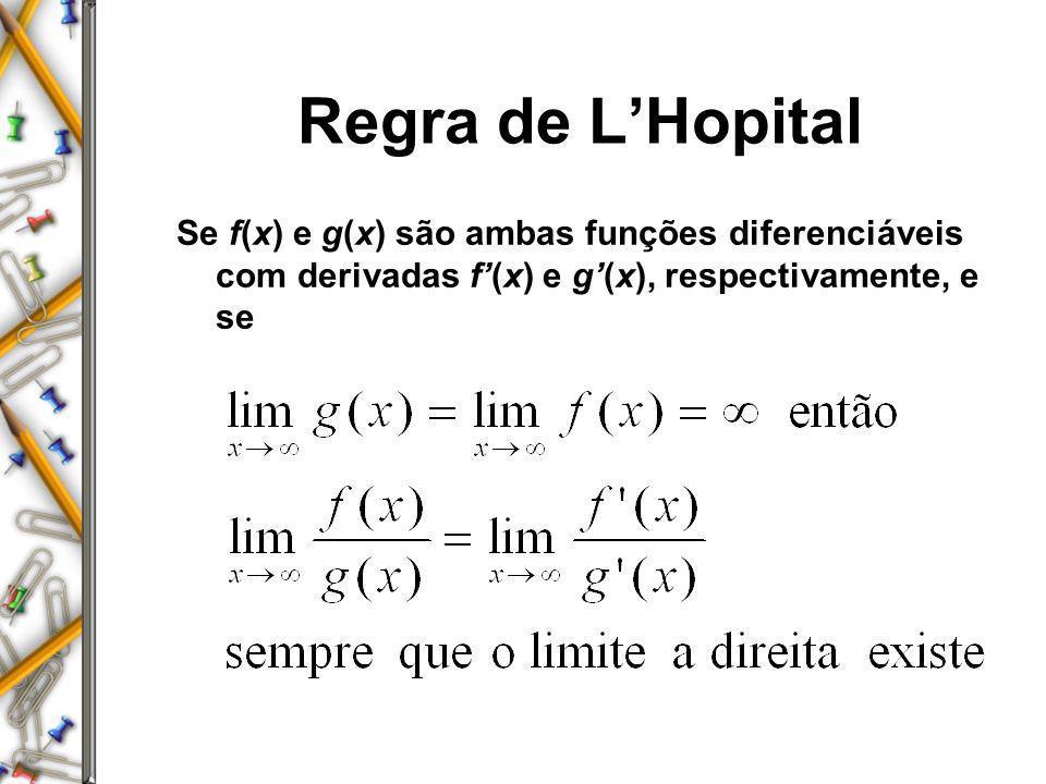 Regra de L'Hopital Se f(x) e g(x) são ambas funções diferenciáveis com derivadas f'(x) e g'(x), respectivamente, e se.