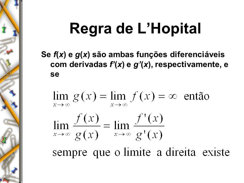 Regra de L'HopitalSe f(x) e g(x) são ambas funções diferenciáveis com derivadas f'(x) e g'(x), respectivamente, e se.