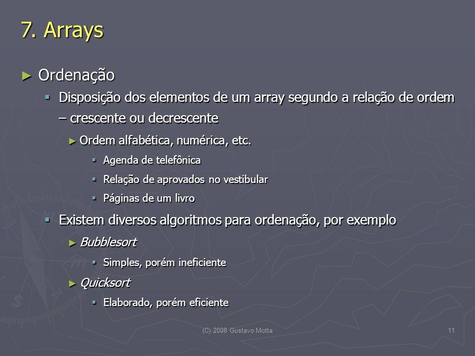 7. Arrays Ordenação. Disposição dos elementos de um array segundo a relação de ordem – crescente ou decrescente.