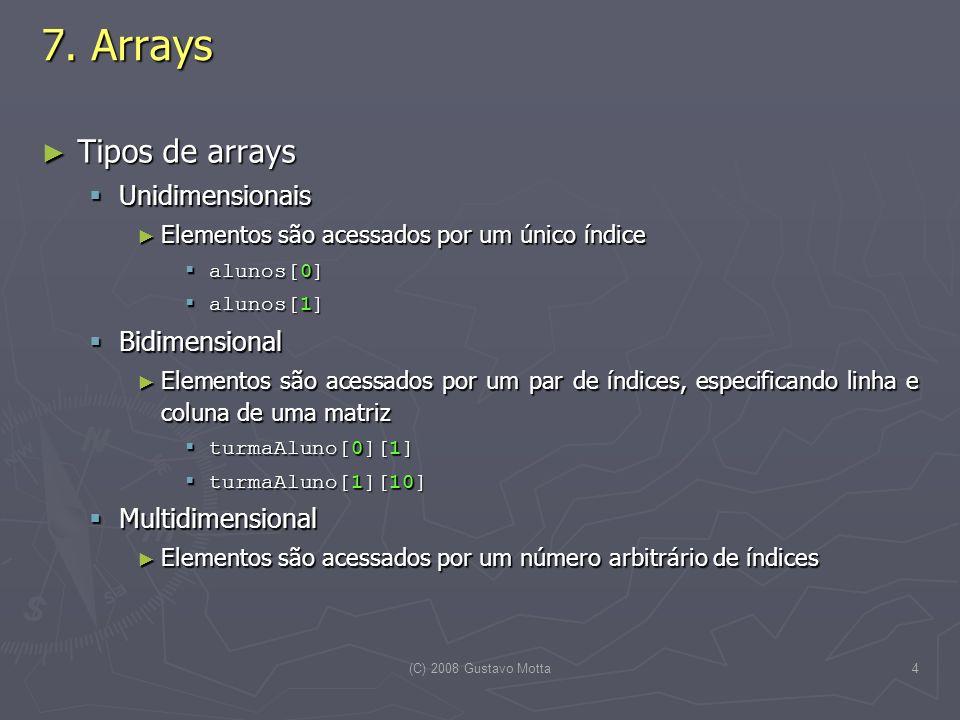 7. Arrays Tipos de arrays Unidimensionais Bidimensional