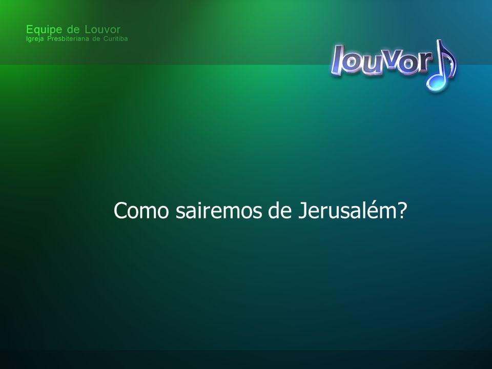 Como sairemos de Jerusalém