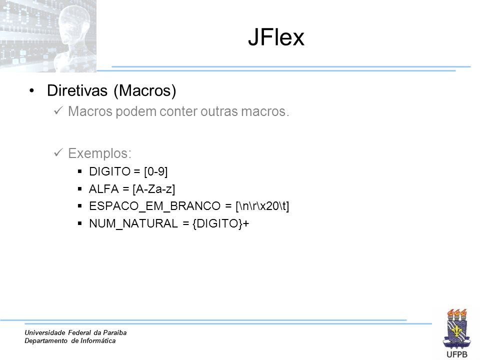 JFlex Diretivas (Macros) Macros podem conter outras macros. Exemplos: