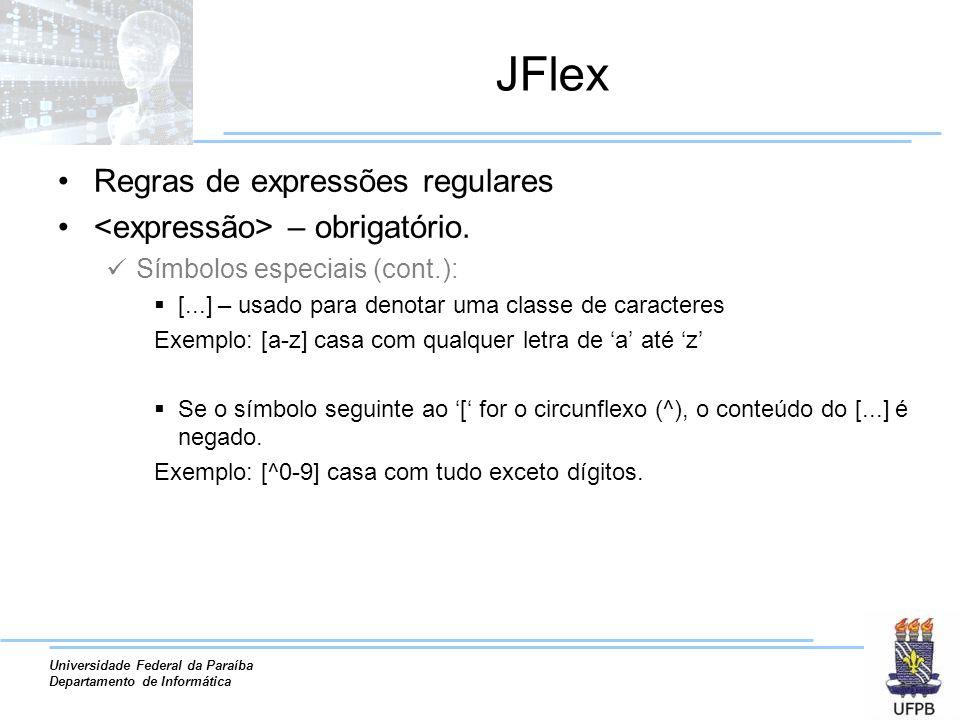 JFlex Regras de expressões regulares <expressão> – obrigatório.